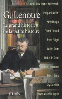G. Lenotre : le grand historien de la petite histoire