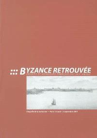 Byzance retrouvée : érudits et voyageurs français, XVIe-XVIIIe siècles : exposition, chapelle de la Sorbonne, Paris, 13 août-2 septembre 2001