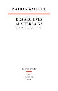 Des archives aux terrains : essais d'anthropologie historique