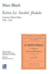 Ecrire La société féodale : lettres à Henri Berr, 1924-1943