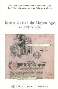 Etre historien du Moyen Age au XXIe siècle