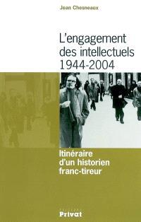 L'engagement des intellectuels, 1944-2004 : itinéraire d'un historien franc-tireur