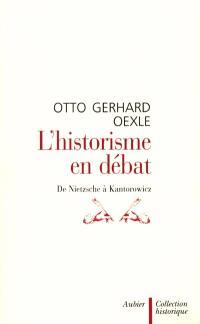L'historisme en débat : de Nietzsche à Kantorowicz