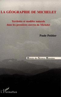La géographie de Michelet : territoire et modèles naturels dans les premières oeuvres de Michelet