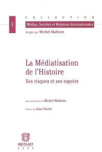 La médiatisation de l'histoire : ses risques et ses espoirs : actes du colloque, Strasbourg, 22-23 mai 2003