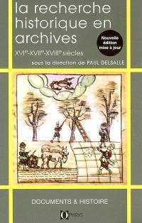 La recherche historique en France en archives : XVIe-XVIIe-XVIIIe siècles
