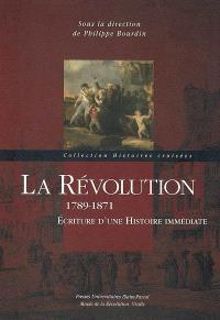 La Révolution, 1789-1871 : écriture d'une histoire immédiate