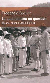 Le colonialisme en question : théorie, connaissance, histoire