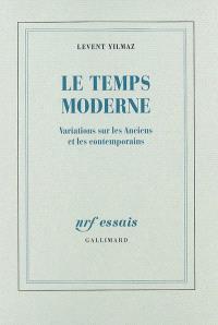 Le temps moderne : variations sur les Anciens et les contemporains