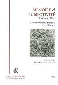 Mémoire et subjectivité (XIVe-XVIIe siècle) : l'entrelacement de memoria, fama & historia : actes de la journée d'étude