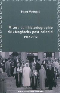 Misère de l'historiographie du Maghreb post-colonial, 1962-2012