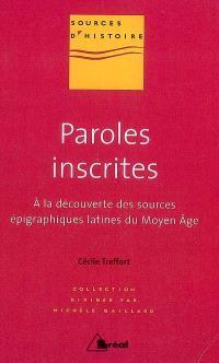 Paroles inscrites : à la découverte des sources épigraphiques latines du Moyen Âge : VIIIe-XIIIe siècle