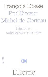 Paul Ricoeur et Michel de Certeau : l'Histoire, entre le dire et le faire