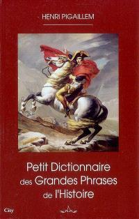 Petit dictionnaire des grandes phrases de l'histoire