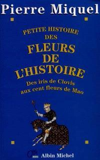 Petite histoire des fleurs de l'histoire : des iris de Clovis aux cent fleurs de Mao