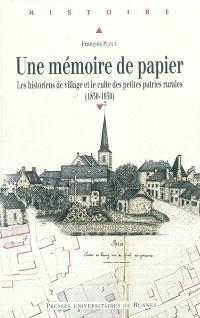 Une mémoire de papier : les historiens de village et le culte des petites patries rurales (1830-1930)