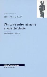L'histoire entre mémoire et épistémologie : autour de Paul Ricoeur
