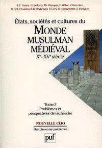 Etats, sociétés et cultures du monde musulman médiéval, Xe-XVe siècle. Volume 3, Problèmes et perspectives de recherches