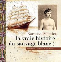 Narcisse Pelletier, la vraie histoire du sauvage blanc