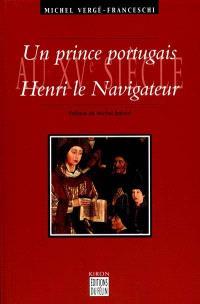 Un prince portugais au XVe siècle : Henri le Navigateur