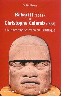 Bakari II, 1312, et Christophe Colomb, 1492 : à la rencontre de Tarana ou l'Amérique