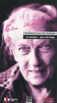 Entretiens avec Ella Maillart : le monde, mon héritage