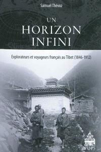 Un horizon infini : explorateurs et voyageurs français au Tibet (1846-1912)