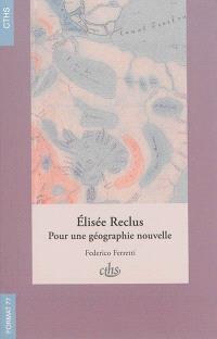 Elisée Reclus : pour une géographie nouvelle