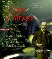 Coeur d'Afrique : gorilles, cannibales et pygmées dans le Gabon de Paul du Chaillu