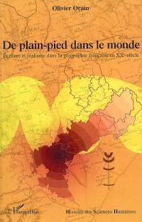 De plain-pied dans le monde : écriture et réalisme dans la géographie française au XXe siècle