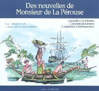 Des nouvelles de monsieur de La Pérouse : l'expédition de La Pérouse, l'odyssée de Lesseps, l'expédition d'Entrecasteaux