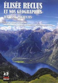 Elisée Reclus et nos géographies : textes et prétextes : textes du colloque de Lyon 2005