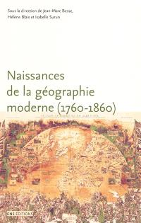 Naissances de la géographie moderne (1760-1860) : lieux, pratiques et formation des savoirs de l'espace