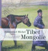 Tibet, Mongolie : grands récits de voyageurs sur les routes interdites