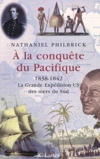 A la conquête du Pacifique : 1838-1842, la grande expédition US des mers du Sud