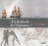 A la Recherche de l'Espérance : revisiter la rencontre des Aborigènes tasmaniens avec les Français (1772-1802)