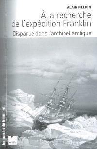 A la recherche de l'expédition Franklin : disparue dans l'archipel arctique