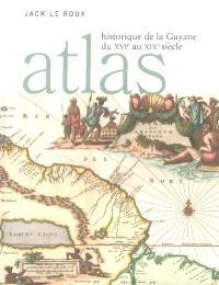 Atlas historique de la Guyane du XVIe au XIXe siècle