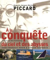 Auguste, Jacques, Bertrand Piccard : à la conquête du ciel et des abysses