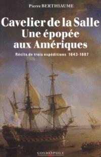 Cavelier de La Salle, une épopée aux Amériques : récits de trois expéditions, 1643-1687