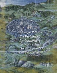 De Ptolémée à La Guillotière (XVe-XVIe siècle) : des cartes pour la France, pourquoi, comment ?