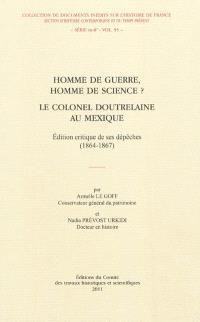 Homme de guerre, homme de science ? : le colonel Doutrelaine au Mexique : édition critique de ses dépêches (1864-1867)