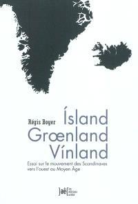 Island Groenland Vinland : essai sur le mouvement des Scandinaves vers l'Ouest