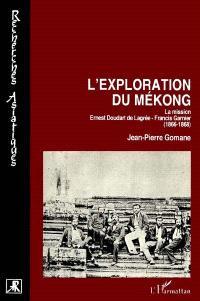L'exploration du Mékong : la mission Ernest Doudart de Lagrée-Francis Garnier (1866-1868)