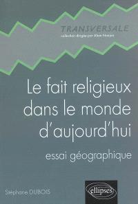 Le fait religieux dans le monde d'aujourd'hui : essai géographique
