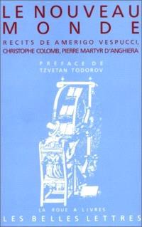 Le Nouveau Monde : récits de Christophe Colomb, Pierre Martyr d'Anghiera, Amerigo Vespucci