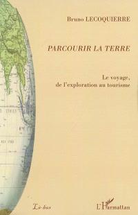 Parcourir la Terre : le voyage, de l'exploration au tourisme