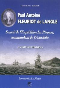 Paul Antoine Fleuriot de Langle : second de l'expédition La Pérouse, commandant de l'Astrolabe, l'oublié de l'histoire