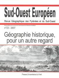 Sud-Ouest européen. n° 23, Géographie historique, pour un autre regard