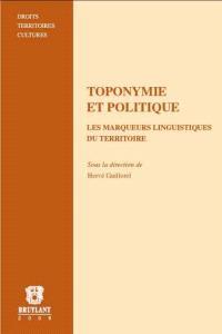 Toponymie et politique : les marqueurs linguistiques du territoire